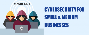 Cybersecurity for Small & Medium Businesses