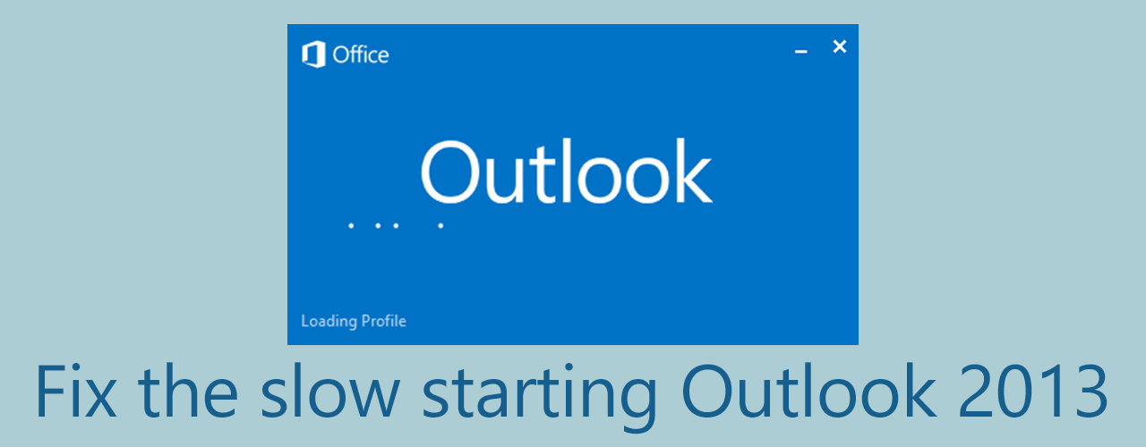 Slow loading Outlook 2013